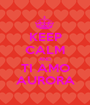 KEEP CALM AND TI AMO AURORA - Personalised Poster A1 size