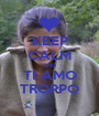 KEEP CALM AND TI AMO TROPPO - Personalised Poster A1 size