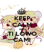 KEEP CALM AND TI LOWO CAMI - Personalised Poster A1 size