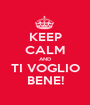 KEEP CALM AND TI VOGLIO BENE! - Personalised Poster A1 size