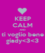 KEEP CALM AND ti voglio bene giady<3<3 - Personalised Poster A1 size