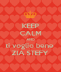 KEEP CALM AND ti voglio bene  ZIA STEFY  - Personalised Poster A1 size