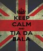 KEEP CALM AND TIA DA BALA - Personalised Poster A1 size