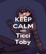 KEEP CALM AND Ticci Toby - Personalised Poster A1 size