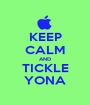KEEP CALM AND TICKLE YONA - Personalised Poster A1 size