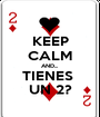 KEEP CALM AND... TIENES  UN 2? - Personalised Poster A1 size