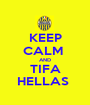 KEEP CALM  AND TIFA HELLAS  - Personalised Poster A1 size