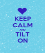 KEEP CALM AND TILT ON - Personalised Poster A1 size
