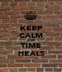 KEEP CALM AND TIME HEALS - Personalised Poster A1 size