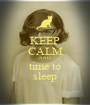 KEEP CALM AND time to sleep - Personalised Poster A1 size