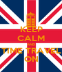 KEEP CALM AND TIME TRAVEL ON - Personalised Poster A1 size