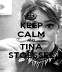 KEEP CALM AND TINA STOESSEL - Personalised Poster A1 size