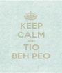 KEEP CALM AND TIO BEH PEO - Personalised Poster A1 size