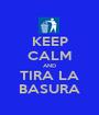 KEEP CALM AND TIRA LA BASURA - Personalised Poster A1 size
