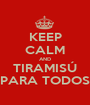KEEP CALM AND TIRAMISÚ PARA TODOS - Personalised Poster A1 size