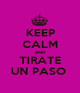 KEEP CALM AND TIRATE UN PASO  - Personalised Poster A1 size