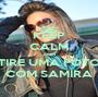 KEEP CALM AND TIRE UMA FOTO COM SAMIRA - Personalised Poster A1 size