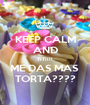 KEEP CALM AND TITIIII ME DAS MAS  TORTA???? - Personalised Poster A1 size