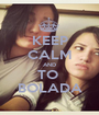 KEEP CALM AND TO  BOLADA - Personalised Poster A1 size