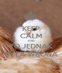 KEEP CALM AND TO JEDNAK BYŁA WRONA - Personalised Poster A1 size