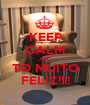 KEEP CALM AND TO MUITO FELIZ!!!! - Personalised Poster A1 size