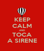 KEEP CALM AND TOCA A SIRENE - Personalised Poster A1 size