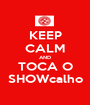 KEEP CALM AND TOCA O SHOWcalho - Personalised Poster A1 size