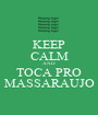 KEEP CALM AND TOCA PRO MASSARAUJO - Personalised Poster A1 size