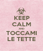 KEEP CALM AND TOCCAMI LE TETTE - Personalised Poster A1 size