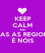 KEEP CALM AND TODAS AS REGIONAIS É NÓIS - Personalised Poster A1 size