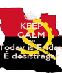 KEEP CALM AND Today is Friday É desistragar - Personalised Poster A1 size