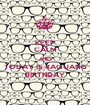 KEEP CALM AND TODAY IS RAQUAN'S BIRTHDAY - Personalised Poster A1 size