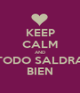 KEEP CALM AND TODO SALDRA BIEN - Personalised Poster A1 size