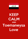 KEEP CALM AND Toemaneysa Love - Personalised Poster A1 size