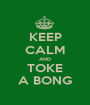 KEEP CALM AND TOKE A BONG - Personalised Poster A1 size
