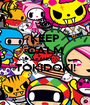 KEEP CALM AND TOKIDOKI!  - Personalised Poster A1 size