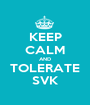 KEEP CALM AND TOLERATE SVK - Personalised Poster A1 size