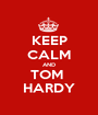 KEEP CALM AND TOM  HARDY - Personalised Poster A1 size