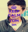 KEEP CALM AND TOM on - Personalised Poster A1 size