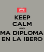 KEEP CALM AND TOMA DIPLOMADO EN LA IBERO - Personalised Poster A1 size