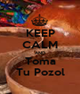 KEEP CALM AND Toma Tu Pozol - Personalised Poster A1 size