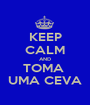 KEEP CALM AND TOMA  UMA CEVA - Personalised Poster A1 size