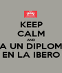 KEEP CALM AND TOMA UN DIPLOMADO EN LA IBERO - Personalised Poster A1 size