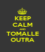 KEEP CALM AND TOMALLE OUTRA - Personalised Poster A1 size