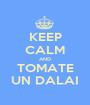 KEEP CALM AND TOMATE UN DALAI - Personalised Poster A1 size