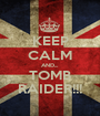 KEEP CALM AND... TOMB RAIDER!!! - Personalised Poster A1 size