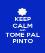 KEEP CALM AND TOME PAL PINTO - Personalised Poster A1 size