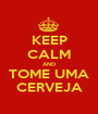 KEEP CALM AND TOME UMA CERVEJA - Personalised Poster A1 size