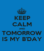 KEEP CALM AND TOMORROW IS MY B'DAY - Personalised Poster A1 size