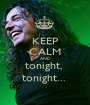 KEEP CALM AND tonight,  tonight...  - Personalised Poster A1 size